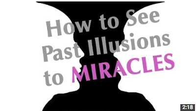 Miracle MInute 9 – How to See Beyond Illusions to MIRACLES!